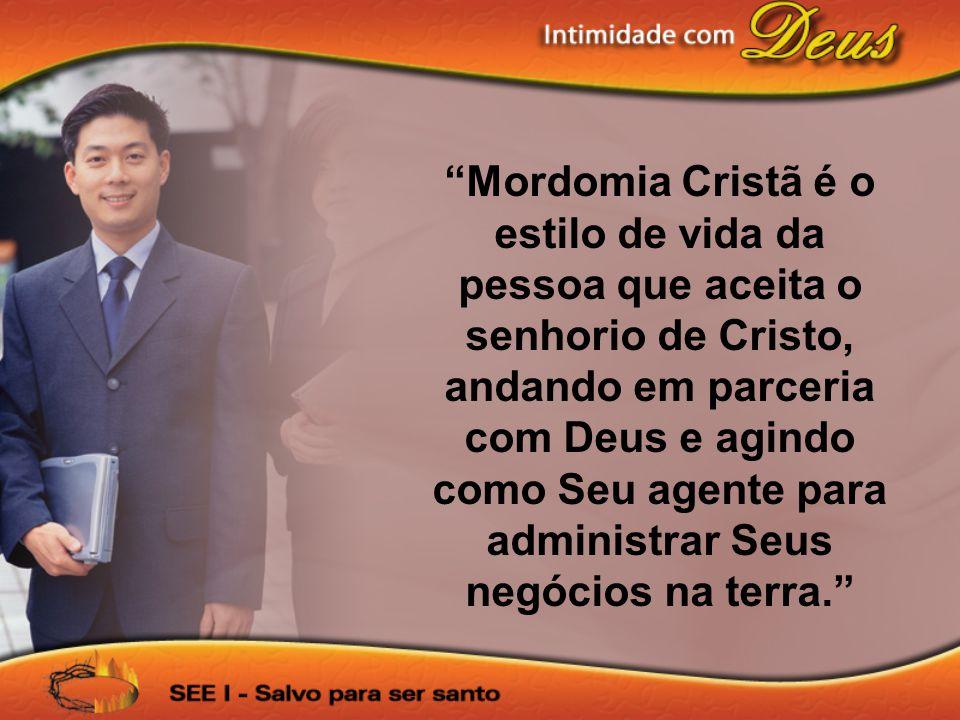 Mordomia Cristã é o estilo de vida da pessoa que aceita o senhorio de Cristo, andando em parceria com Deus e agindo como Seu agente para administrar S