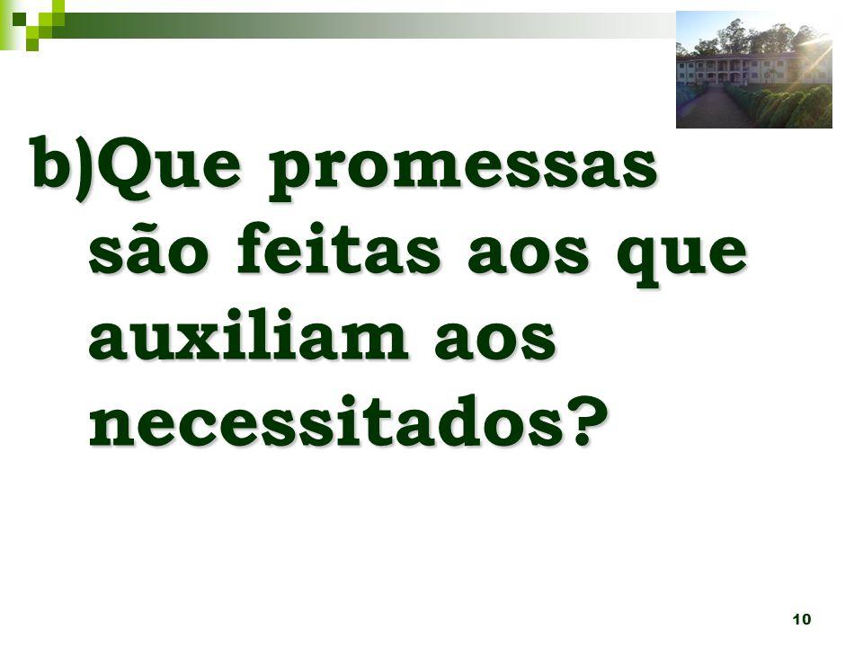 10 b)Que promessas são feitas aos que auxiliam aos necessitados?