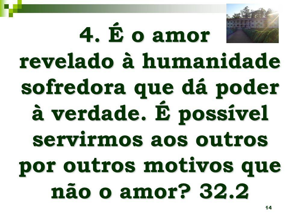 14 4.É o amor revelado à humanidade sofredora que dá poder à verdade.