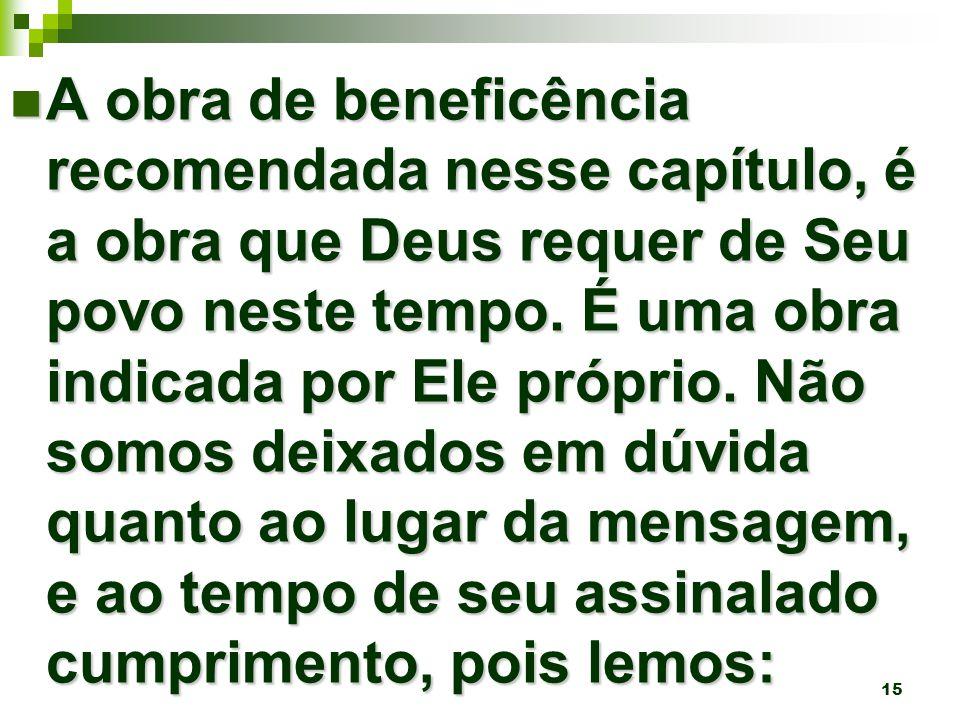 15 A obra de beneficência recomendada nesse capítulo, é a obra que Deus requer de Seu povo neste tempo.