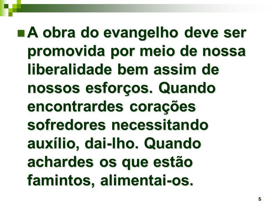 5 A obra do evangelho deve ser promovida por meio de nossa liberalidade bem assim de nossos esforços.