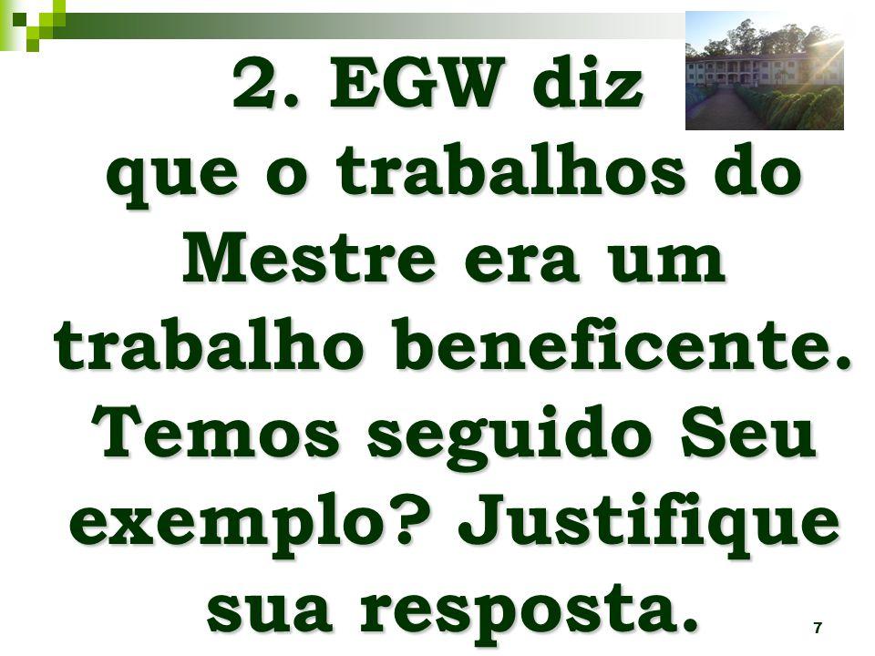 7 2.EGW diz que o trabalhos do Mestre era um trabalho beneficente.