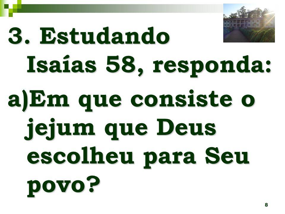 8 3. Estudando Isaías 58, responda: a)Em que consiste o jejum que Deus escolheu para Seu povo?