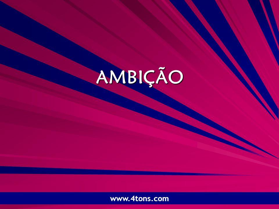 Pr. Marcelo Augusto de Carvalho 1 AMBIÇÃO www.4tons.com