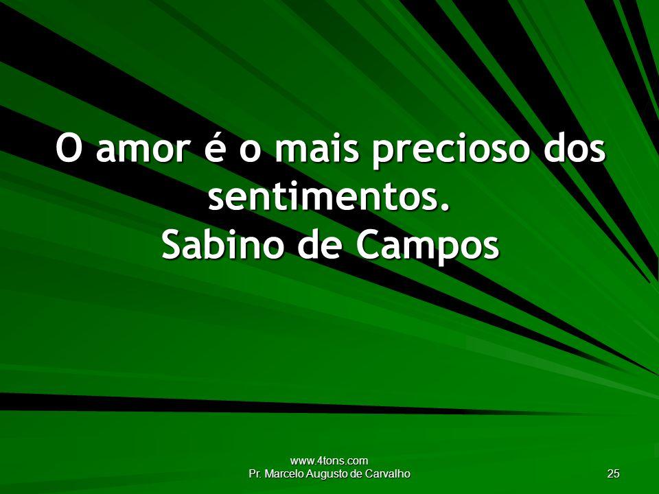 www.4tons.com Pr. Marcelo Augusto de Carvalho 25 O amor é o mais precioso dos sentimentos. Sabino de Campos