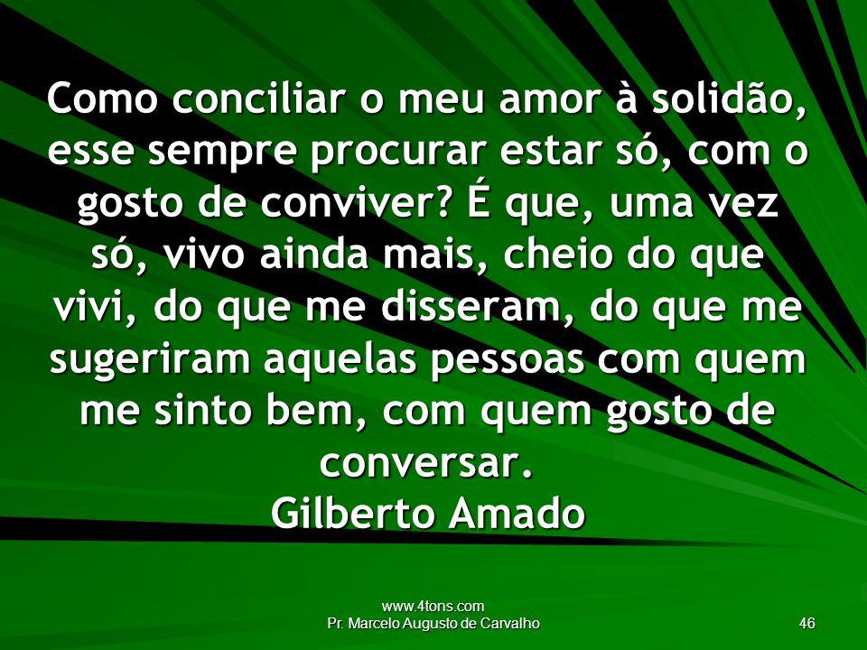 www.4tons.com Pr. Marcelo Augusto de Carvalho 46 Como conciliar o meu amor à solidão, esse sempre procurar estar só, com o gosto de conviver? É que, u