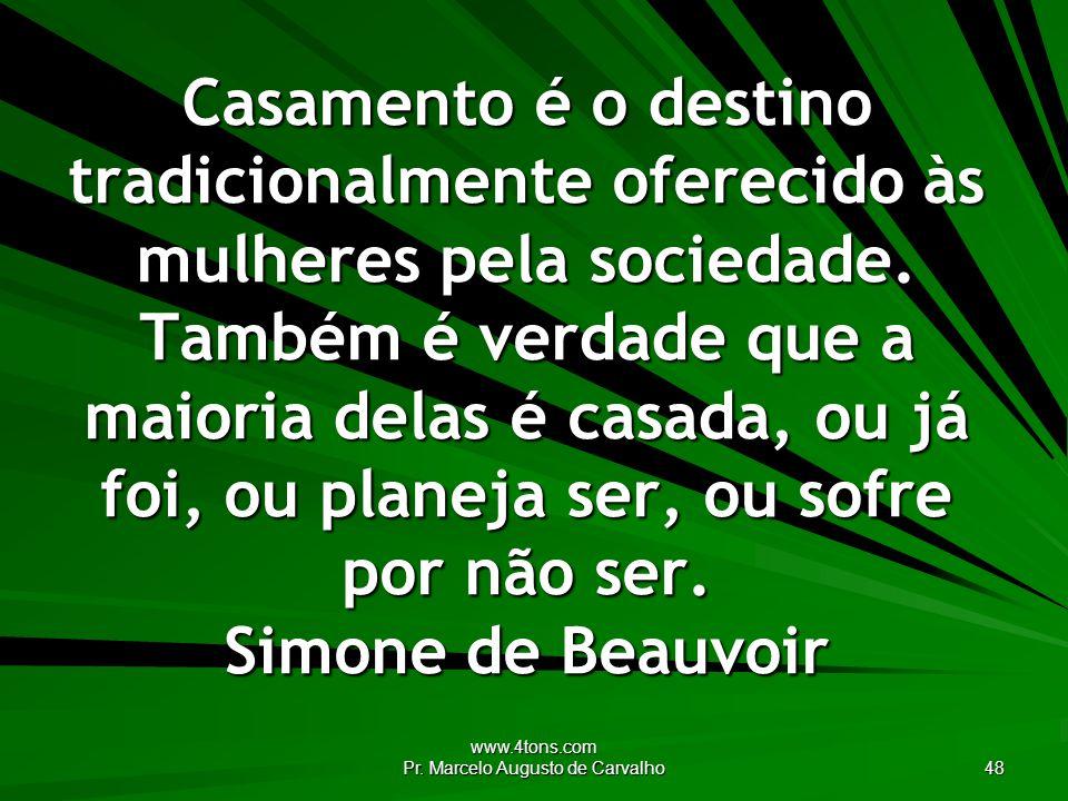 www.4tons.com Pr. Marcelo Augusto de Carvalho 48 Casamento é o destino tradicionalmente oferecido às mulheres pela sociedade. Também é verdade que a m