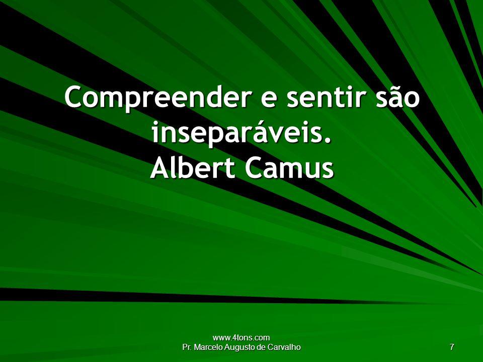 www.4tons.com Pr. Marcelo Augusto de Carvalho 7 Compreender e sentir são inseparáveis. Albert Camus