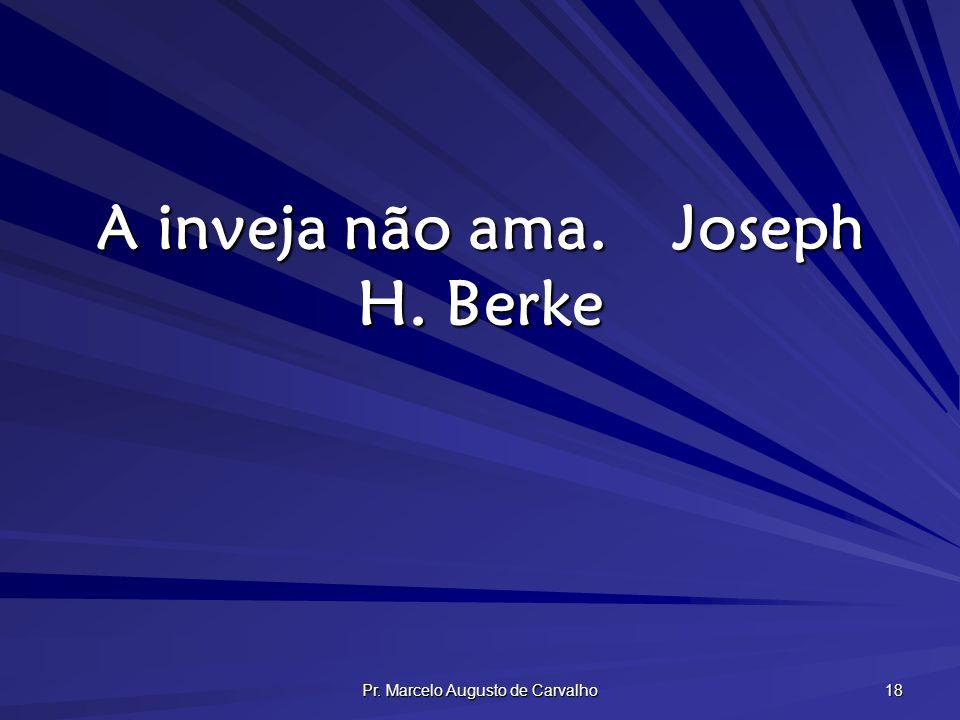Pr. Marcelo Augusto de Carvalho 18 A inveja não ama.Joseph H. Berke