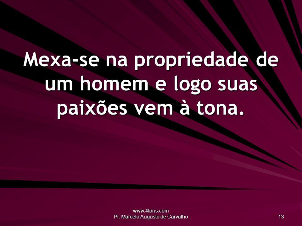 www.4tons.com Pr. Marcelo Augusto de Carvalho 13 Mexa-se na propriedade de um homem e logo suas paixões vem à tona.