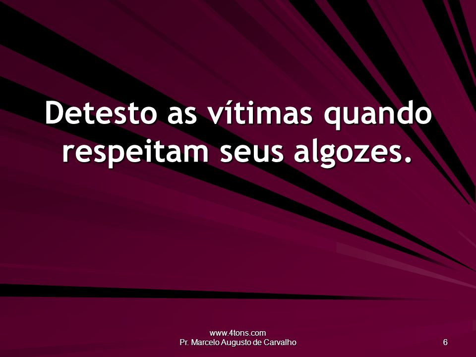 www.4tons.com Pr. Marcelo Augusto de Carvalho 47 O homem é o capital mais precioso. Karl Marx
