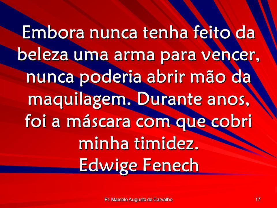Pr. Marcelo Augusto de Carvalho 17 Embora nunca tenha feito da beleza uma arma para vencer, nunca poderia abrir mão da maquilagem. Durante anos, foi a