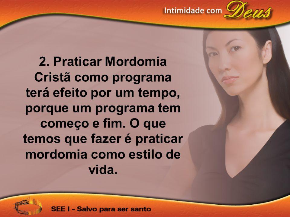 2. Praticar Mordomia Cristã como programa terá efeito por um tempo, porque um programa tem começo e fim. O que temos que fazer é praticar mordomia com