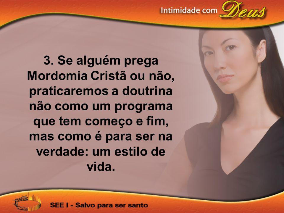 3. Se alguém prega Mordomia Cristã ou não, praticaremos a doutrina não como um programa que tem começo e fim, mas como é para ser na verdade: um estil