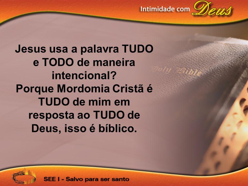 Jesus usa a palavra TUDO e TODO de maneira intencional? Porque Mordomia Cristã é TUDO de mim em resposta ao TUDO de Deus, isso é bíblico.