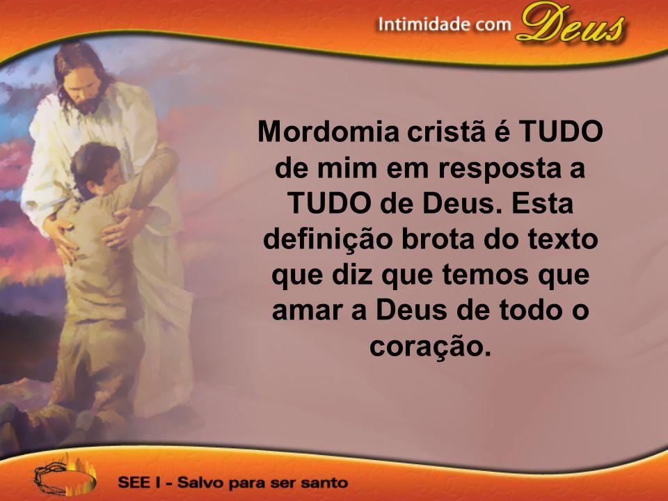 Mordomia cristã é TUDO de mim em resposta a TUDO de Deus. Esta definição brota do texto que diz que temos que amar a Deus de todo o coração.