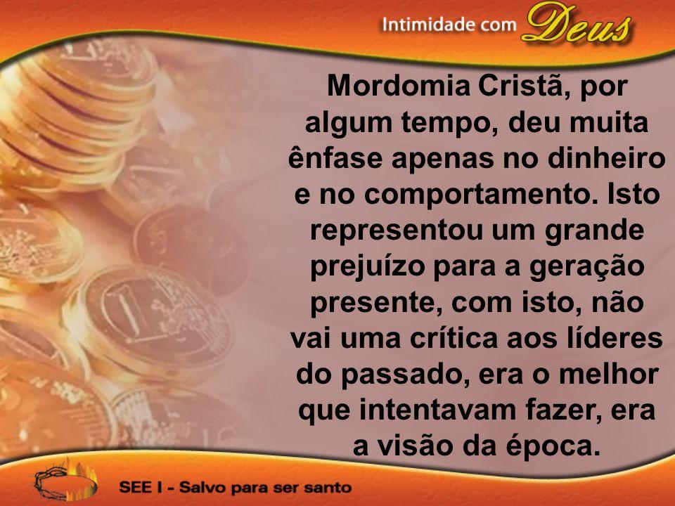Mordomia Cristã, por algum tempo, deu muita ênfase apenas no dinheiro e no comportamento. Isto representou um grande prejuízo para a geração presente,