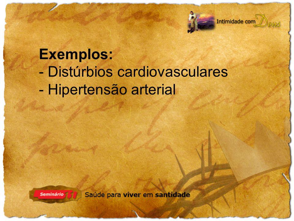 Exemplos: - Distúrbios cardiovasculares - Hipertensão arterial