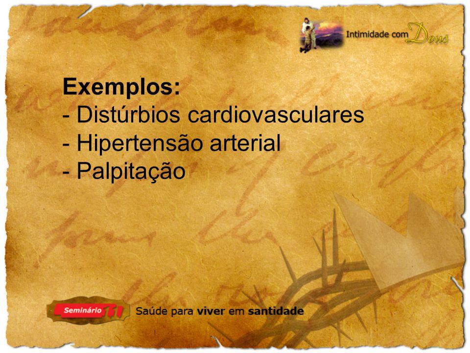 Exemplos: - Distúrbios cardiovasculares - Hipertensão arterial - Palpitação