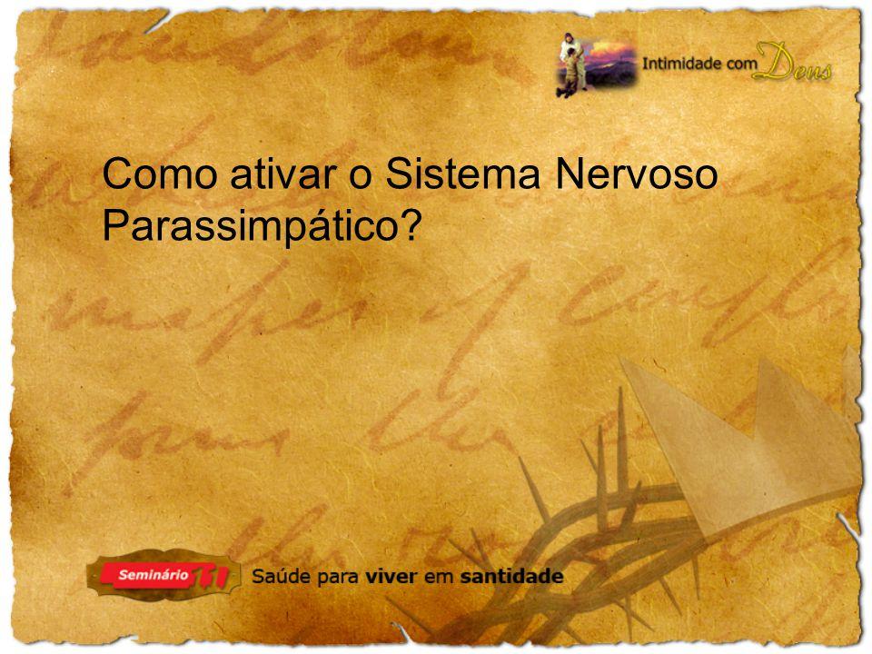 Como ativar o Sistema Nervoso Parassimpático?
