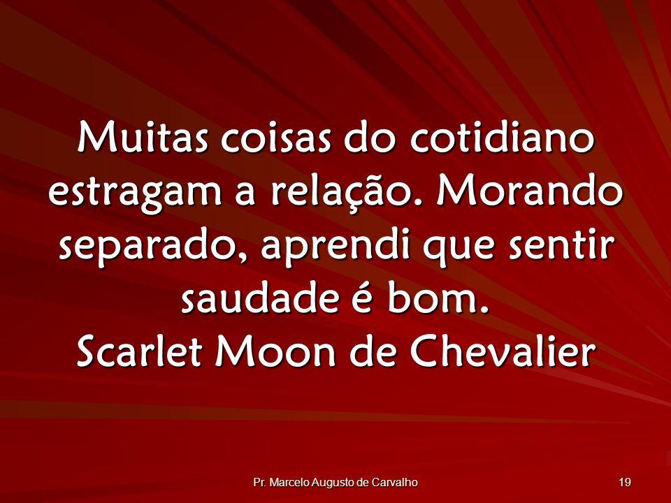 Pr.Marcelo Augusto de Carvalho 19 Muitas coisas do cotidiano estragam a relação.