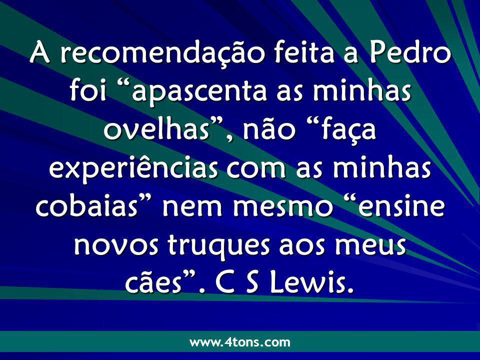 Pr. Marcelo Augusto de Carvalho 1 A recomendação feita a Pedro foi apascenta as minhas ovelhas, não faça experiências com as minhas cobaias nem mesmo