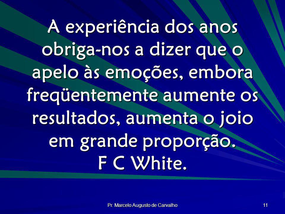 Pr. Marcelo Augusto de Carvalho 11 A experiência dos anos obriga-nos a dizer que o apelo às emoções, embora freqüentemente aumente os resultados, aume