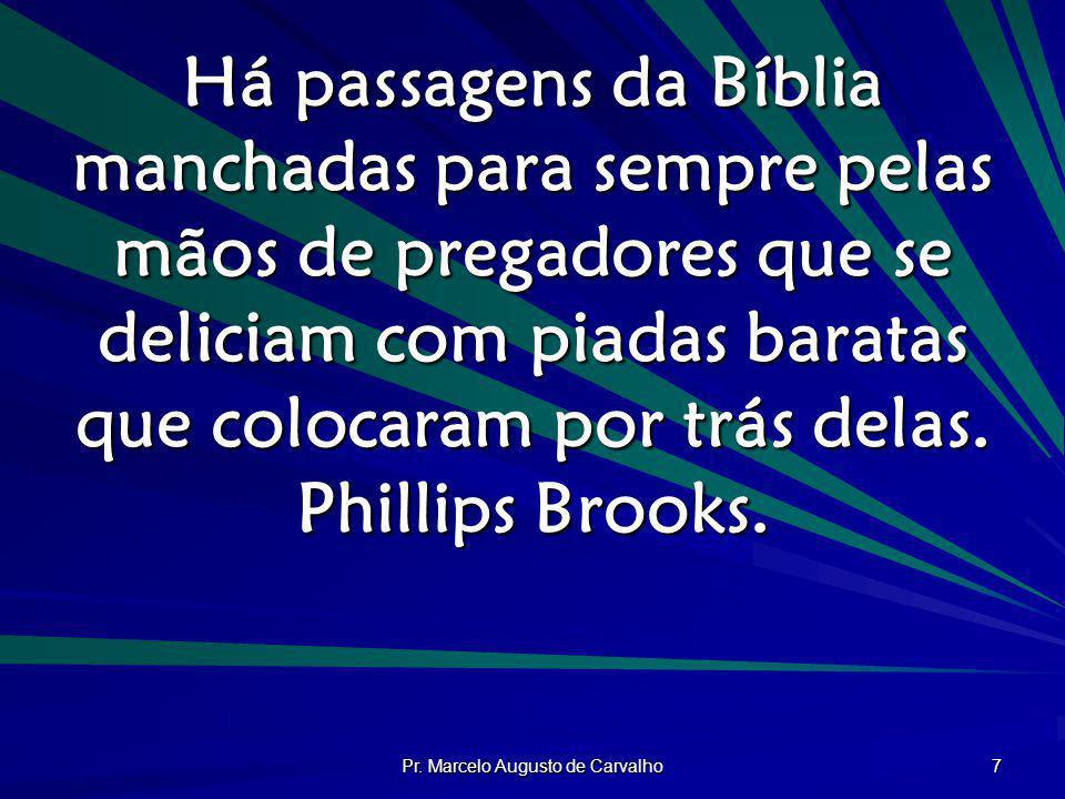 Pr. Marcelo Augusto de Carvalho 7 Há passagens da Bíblia manchadas para sempre pelas mãos de pregadores que se deliciam com piadas baratas que colocar