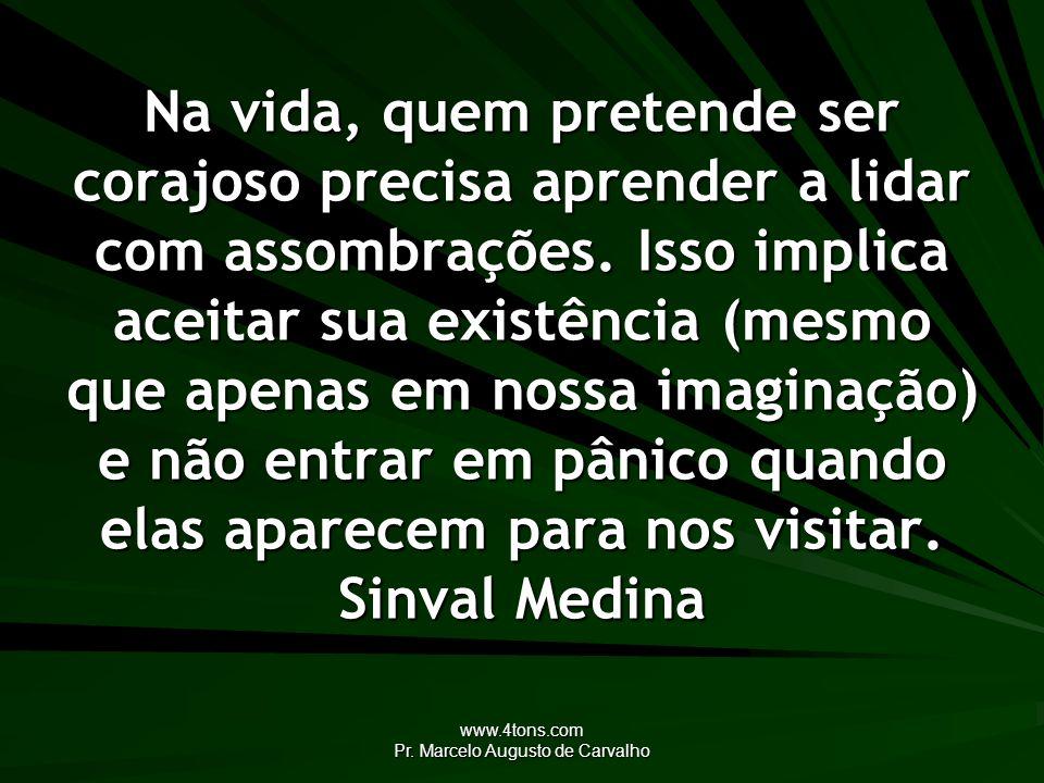 www.4tons.com Pr. Marcelo Augusto de Carvalho Na vida, quem pretende ser corajoso precisa aprender a lidar com assombrações. Isso implica aceitar sua
