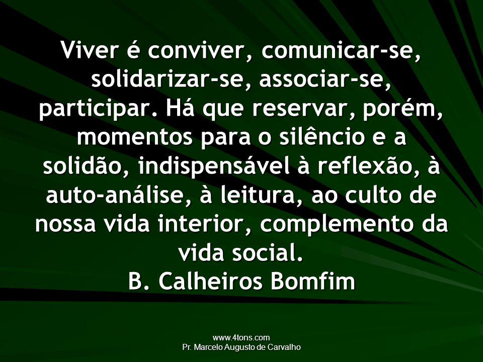 www.4tons.com Pr. Marcelo Augusto de Carvalho Viver é conviver, comunicar-se, solidarizar-se, associar-se, participar. Há que reservar, porém, momento