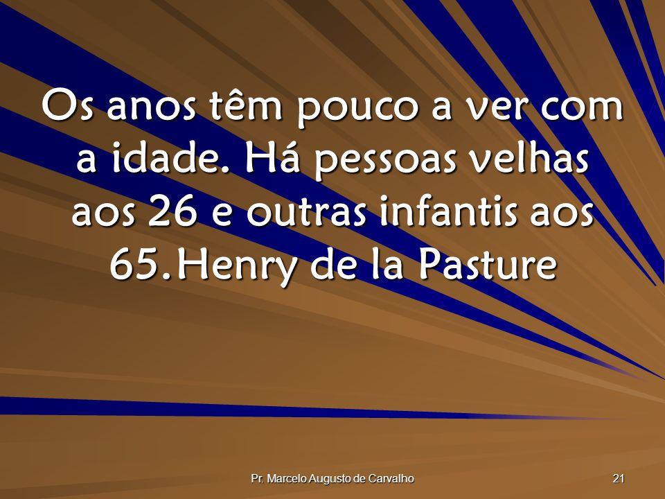 Pr.Marcelo Augusto de Carvalho 21 Os anos têm pouco a ver com a idade.