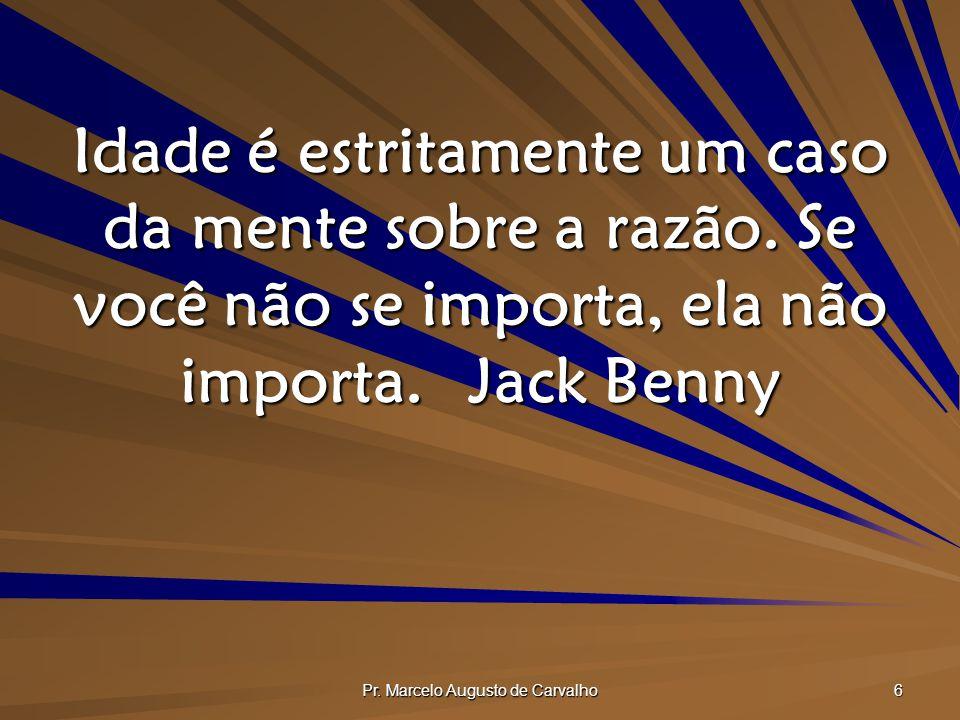 Pr.Marcelo Augusto de Carvalho 27 O tempo é um ponto de vista.
