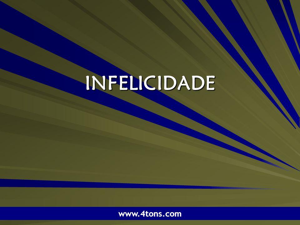 Pr. Marcelo Augusto de Carvalho 1 INFELICIDADE www.4tons.com