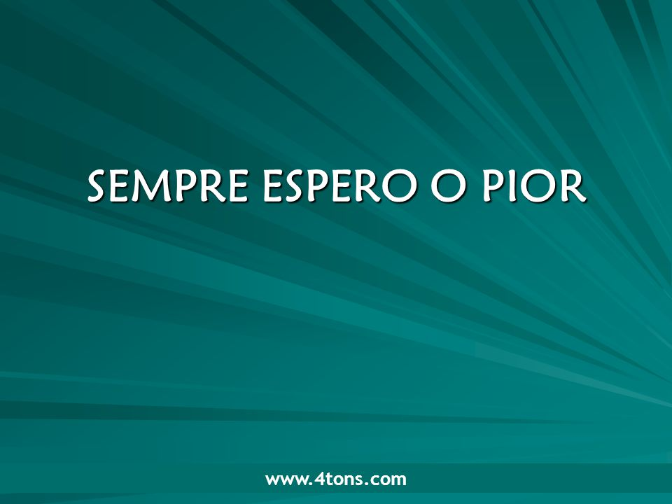 Pr. Marcelo Augusto de Carvalho 1 SEMPRE ESPERO O PIOR www.4tons.com