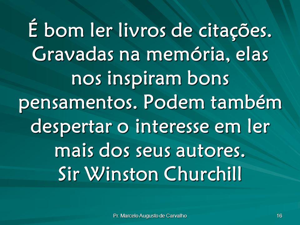 Pr.Marcelo Augusto de Carvalho 16 É bom ler livros de citações.