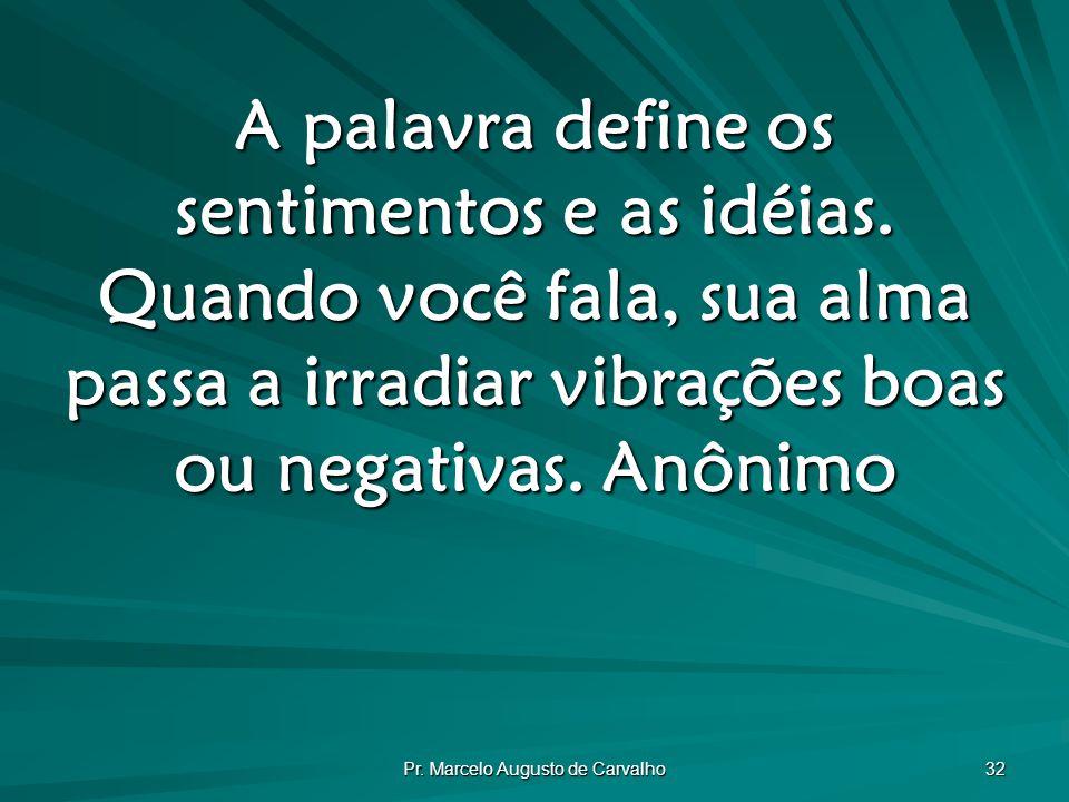 Pr.Marcelo Augusto de Carvalho 32 A palavra define os sentimentos e as idéias.