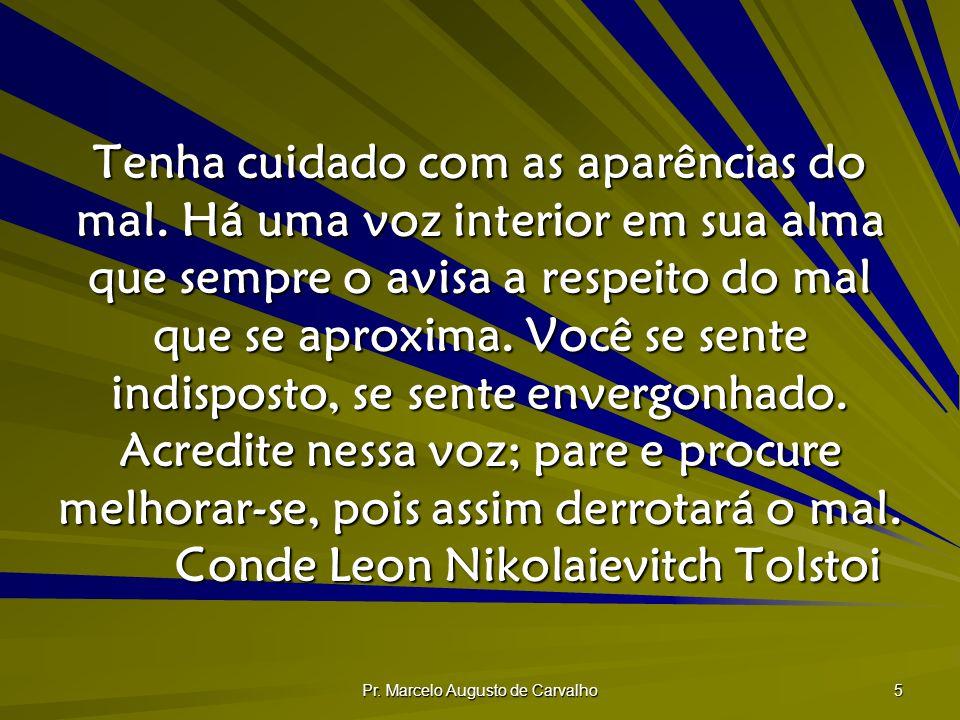 Pr. Marcelo Augusto de Carvalho 5 Tenha cuidado com as aparências do mal. Há uma voz interior em sua alma que sempre o avisa a respeito do mal que se