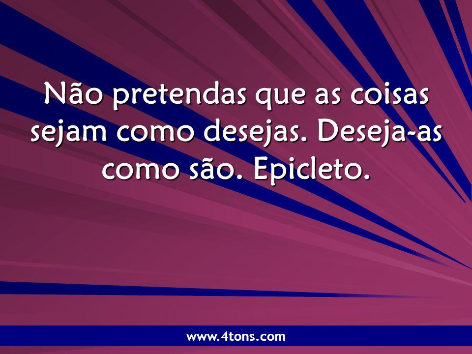 Pr. Marcelo Augusto de Carvalho 1 Não pretendas que as coisas sejam como desejas. Deseja-as como são. Epicleto. www.4tons.com