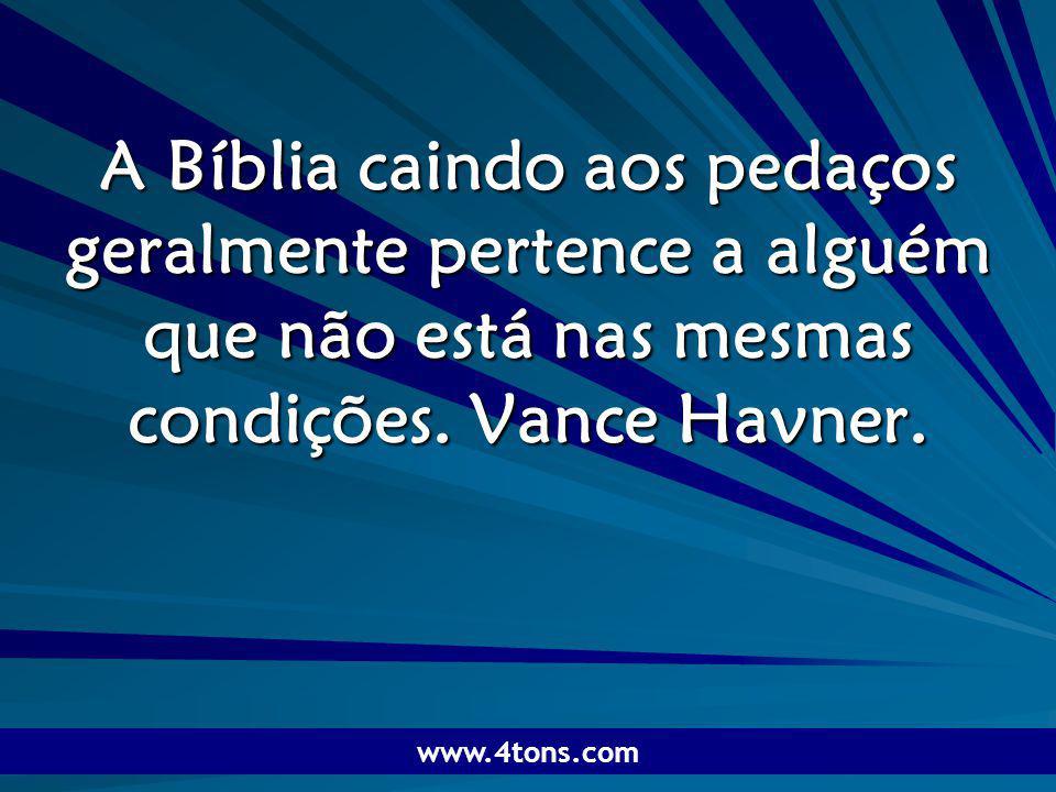 Pr. Marcelo Augusto de Carvalho 1 A Bíblia caindo aos pedaços geralmente pertence a alguém que não está nas mesmas condições. Vance Havner. www.4tons.