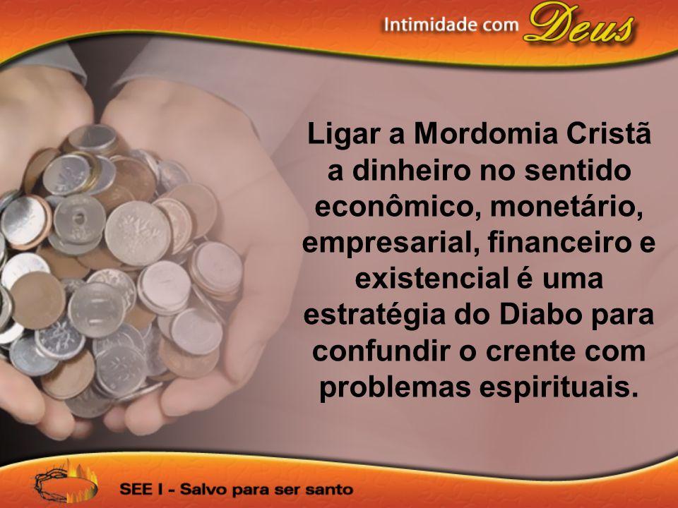 Ligar a Mordomia Cristã a dinheiro no sentido econômico, monetário, empresarial, financeiro e existencial é uma estratégia do Diabo para confundir o crente com problemas espirituais.