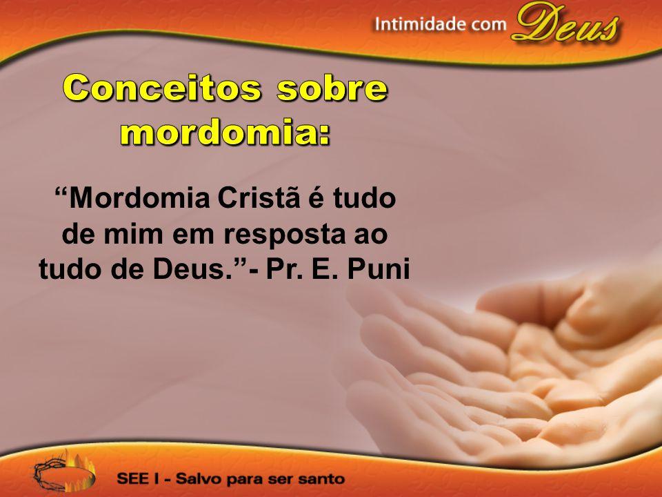 Mordomia Cristã é tudo de mim em resposta ao tudo de Deus.- Pr. E. Puni