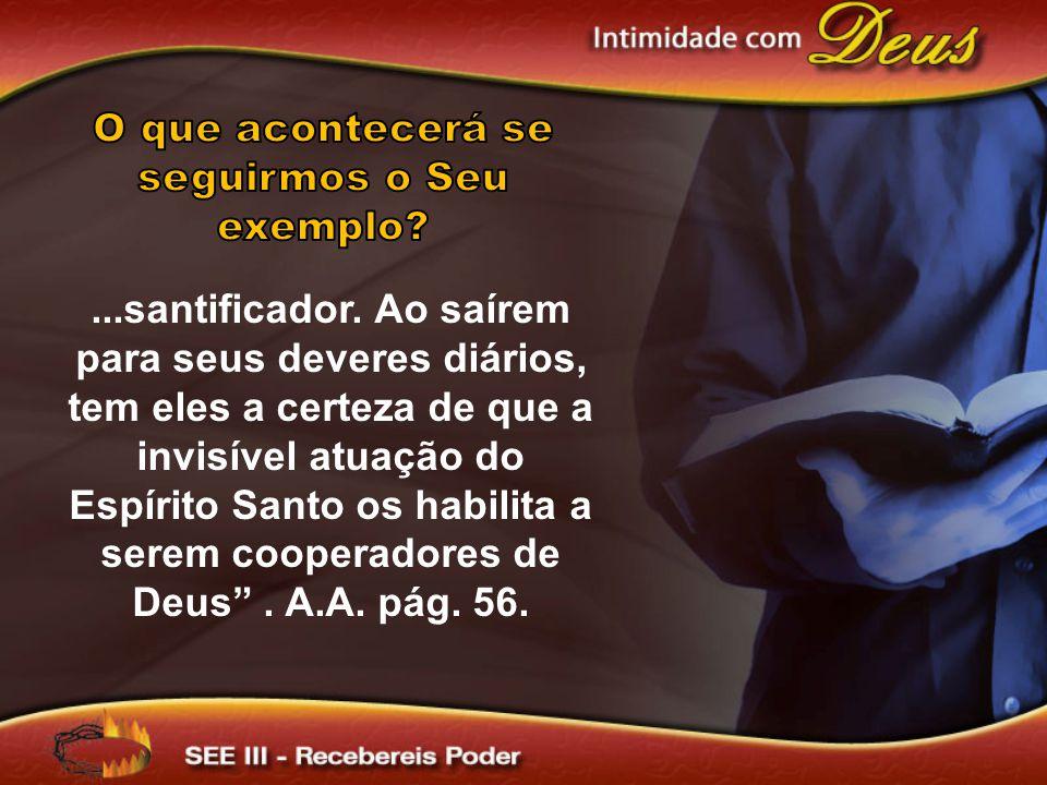 ...santificador. Ao saírem para seus deveres diários, tem eles a certeza de que a invisível atuação do Espírito Santo os habilita a serem cooperadores