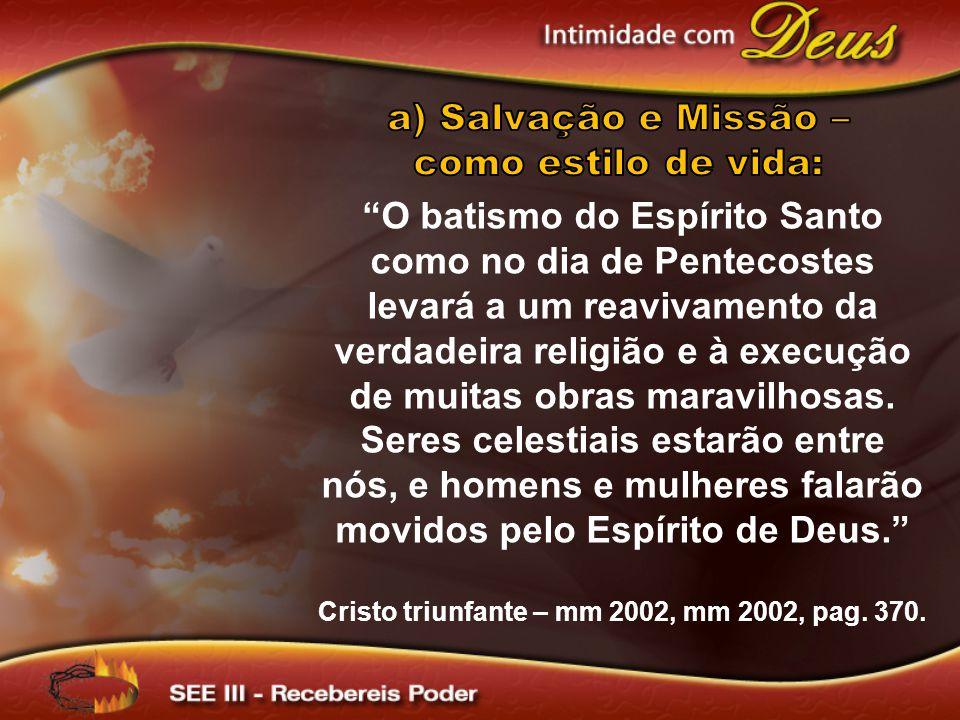 O batismo do Espírito Santo como no dia de Pentecostes levará a um reavivamento da verdadeira religião e à execução de muitas obras maravilhosas. Sere