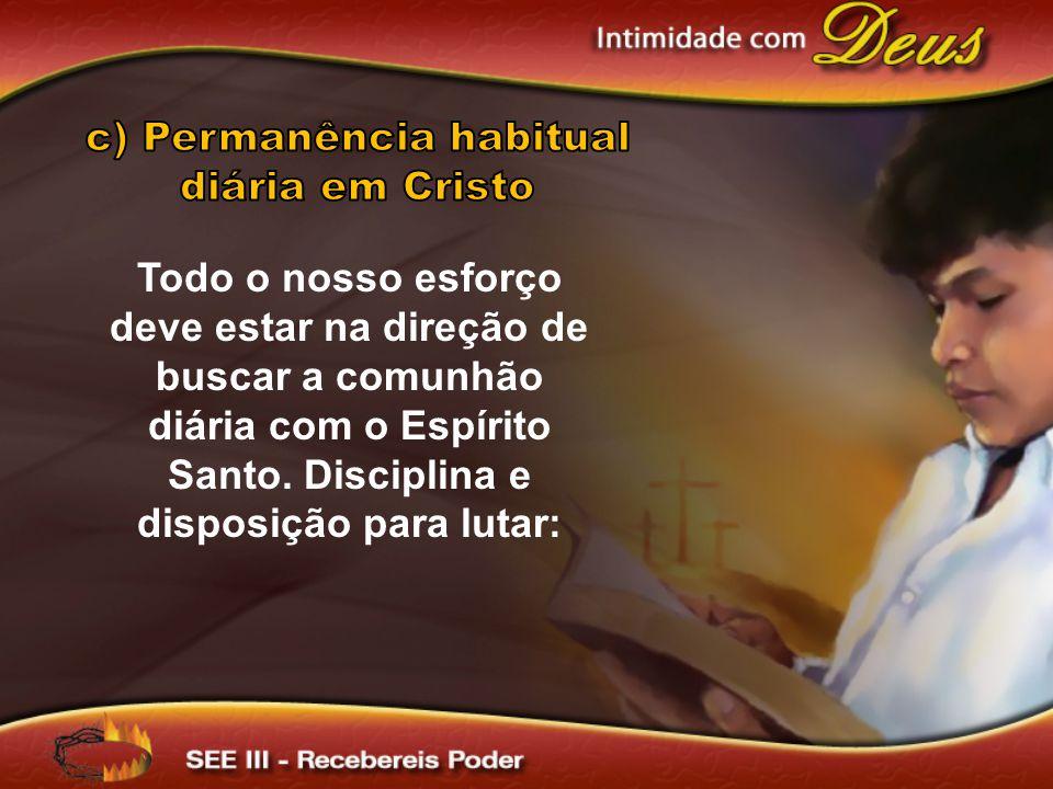 Todo o nosso esforço deve estar na direção de buscar a comunhão diária com o Espírito Santo. Disciplina e disposição para lutar: