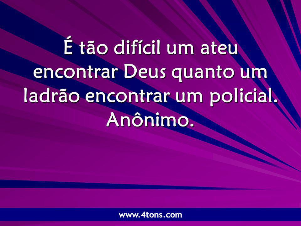 Pr. Marcelo Augusto de Carvalho 1 É tão difícil um ateu encontrar Deus quanto um ladrão encontrar um policial. Anônimo. www.4tons.com