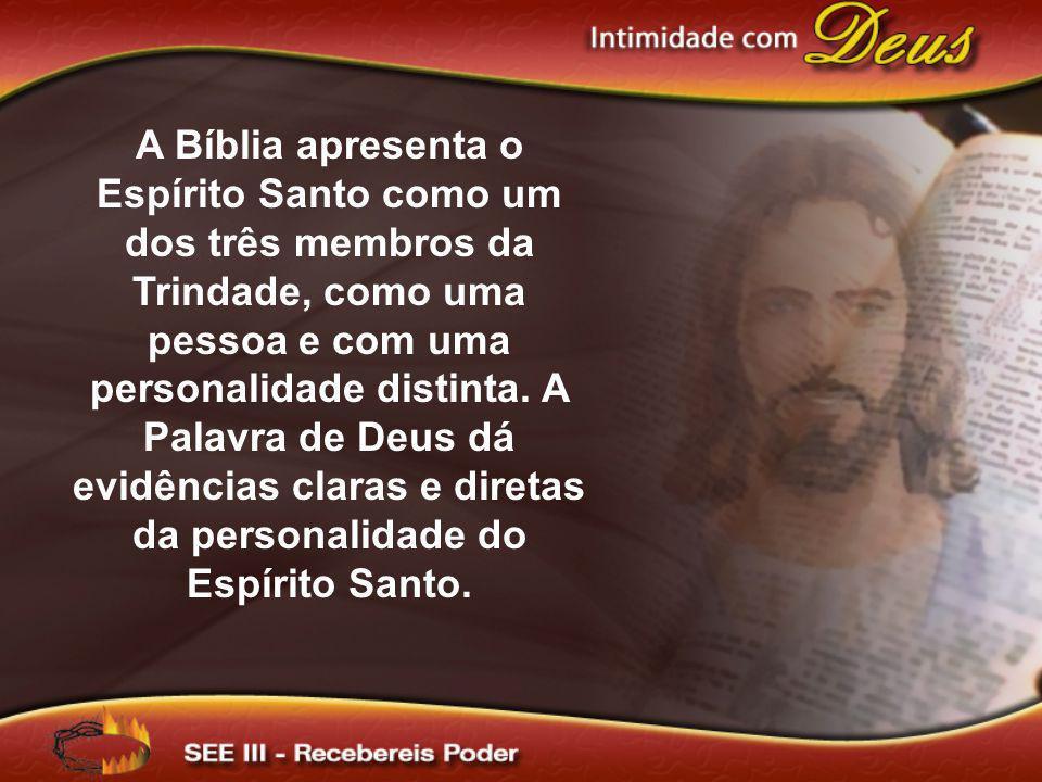 A Bíblia apresenta o Espírito Santo como um dos três membros da Trindade, como uma pessoa e com uma personalidade distinta. A Palavra de Deus dá evidê