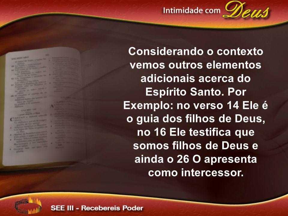 Considerando o contexto vemos outros elementos adicionais acerca do Espírito Santo. Por Exemplo: no verso 14 Ele é o guia dos filhos de Deus, no 16 El