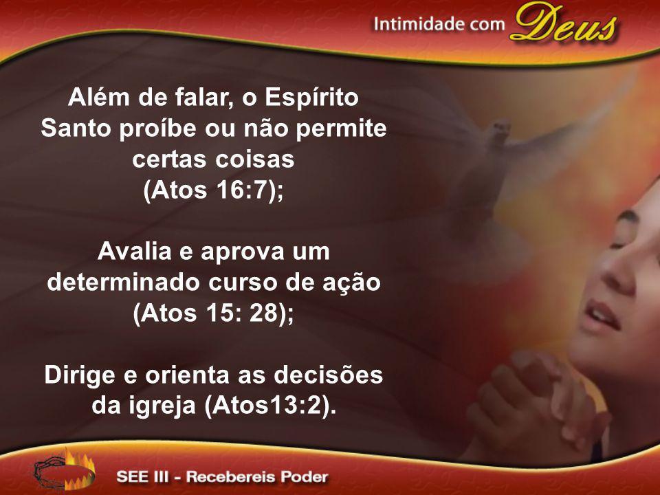Além de falar, o Espírito Santo proíbe ou não permite certas coisas (Atos 16:7); Avalia e aprova um determinado curso de ação (Atos 15: 28); Dirige e