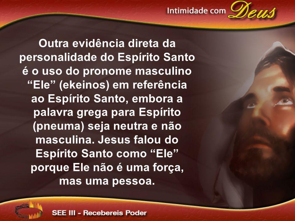 Outra evidência direta da personalidade do Espírito Santo é o uso do pronome masculino Ele (ekeinos) em referência ao Espírito Santo, embora a palavra