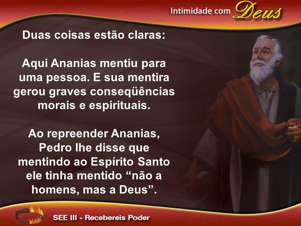 Duas coisas estão claras: Aqui Ananias mentiu para uma pessoa. E sua mentira gerou graves conseqüências morais e espirituais. Ao repreender Ananias, P